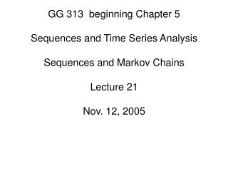 GG 313  beginning Chapter 5  Sequences and Time Series Analysis  Sequences and Markov Chains  Lecture 21  Nov. 12, 2005