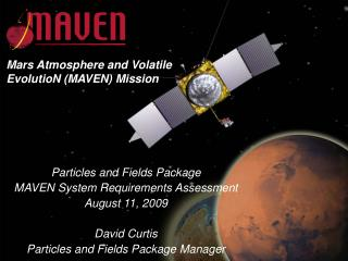 Particles and Fields Package MAVEN System Requirements Assessment August 11, 2009 David Curtis