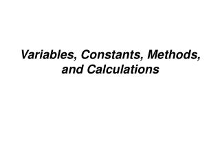 Variables, Constants, Methods, and Calculations