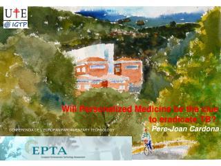 Will Personalized Medicine be the clue  to eradicate TB?. Pere-Joan Cardona