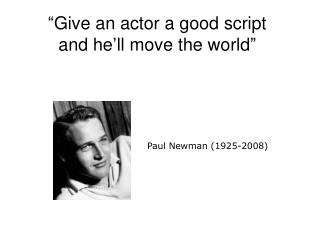 """Give an actor a good script and he'll move the world"""