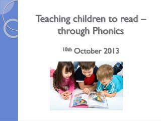 Teaching children to read – through Phonics 10th  October 2013