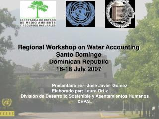 Regional Workshop on Water Accounting  Santo Domingo  Dominican Republic  16-18 July 2007