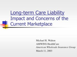 Long-term Care Liability Impact and Concerns of the Current Marketplace
