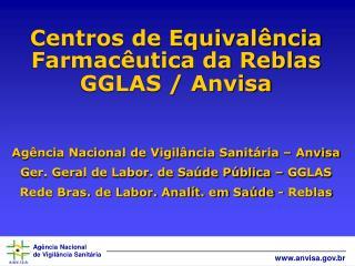 Centros de Equivalência Farmacêutica da Reblas GGLAS / Anvisa