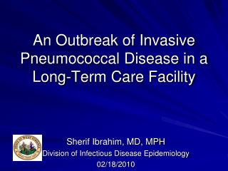 An Outbreak of Invasive Pneumococcal Disease in a Long-Term Care Facility