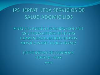 IPS  JEPFAT  LTDA SERVICIOS DE SALUD ADOMICILIOS
