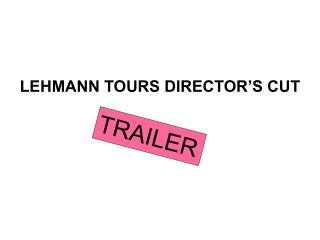 LEHMANN TOURS DIRECTOR'S CUT
