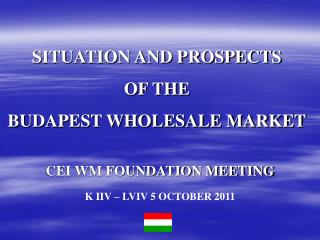 SITUATION AND PROSPECTS  OF THE  BUDAPEST WHOLESALE MARKET