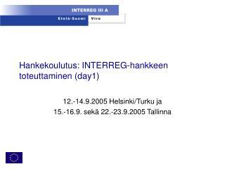 Hankekoulutus: INTERREG-hankkeen toteuttaminen (day1)
