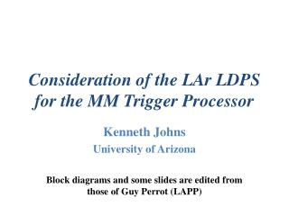 Consideration of the  LAr  LDPS for the MM Trigger Processor