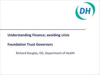 Understanding Finance; avoiding crisis Foundation Trust Governors