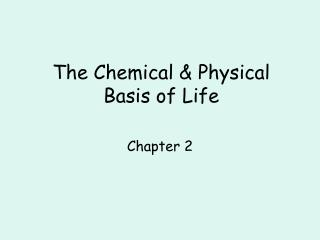 The Chemical & Physical Basis of Life