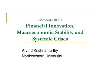 Discussion of Financial Innovation, Macroeconomic Stability and Systemic Crises