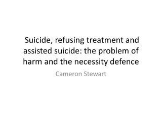 Suicide, refusing treatment and assisted suicide: the problem of harm and the necessity defence