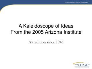 A Kaleidoscope of Ideas From the 2005 Arizona Institute