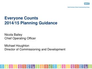 Everyone Counts 2014/15 Planning Guidance Nicola Bailey Chief Operating Officer Michael Houghton
