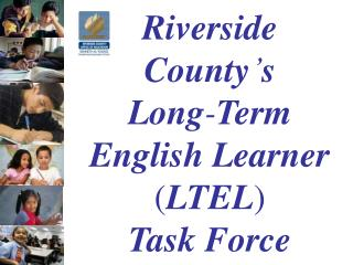 Riverside County ' s  Long - Term English Learner ( LTEL )             Task Force