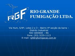 RIO GRANDE  FUMIGA��O LTDA.