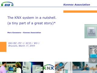 The KNX system in a nutshell. (a tiny part of a great story)* Marc Goossens – Konnex Association