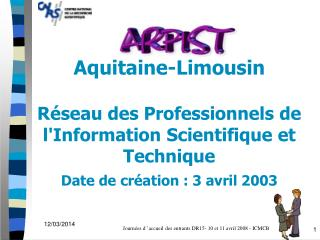 Aquitaine-Limousin   R seau des Professionnels de lInformation Scientifique et Technique Date de cr ation : 3 avril 2003