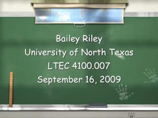Bailey Riley University of North Texas LTEC 4100.007 September 16, 2009