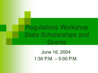 Regulations Workshop State Scholarships and Grants