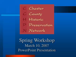 Spring Workshop March 10, 2007  PowerPoint Presentation