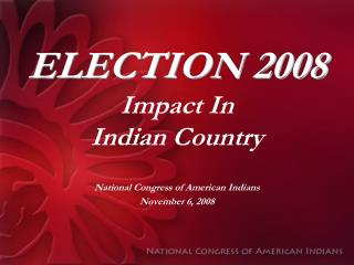 ELECTION 2008 Impact In Indian Country