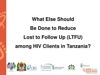 What Else Should  Be Done  to Reduce  Lost  to Follow Up  (LTFU) among  HIV  Clients in Tanzania?