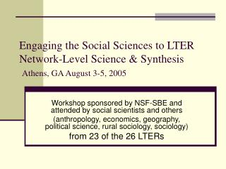 Engaging the Social Sciences to LTER Network-Level Science & Synthesis Athens, GA August 3-5, 2005