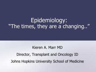 """Epidemiology:  """"The times, they are a changing.."""""""