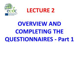 OVERVIEW AND COMPLETING THE QUESTIONNAIRES - Part 1