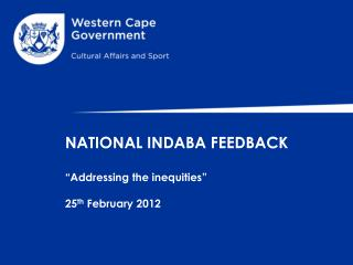 "NATIONAL INDABA FEEDBACK ""Addressing the inequities"" 25 th  February 2012"