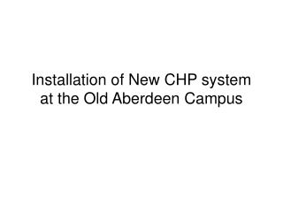 Installation of New CHP system at the Old Aberdeen Campus