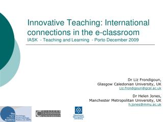 Dr Liz Frondigoun, Glasgow Caledonian University, UK Liz.frondigoun@gcal.ac.uk Dr Helen Jones,