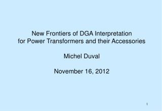 New Frontiers of DGA Interpretation for Power Transformers and their Accessories Michel Duval