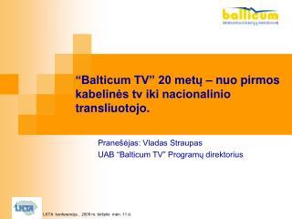 """""""Balticum TV"""" 20 metų – nuo pirmos kabelinės tv iki nacionalinio transliuotojo."""