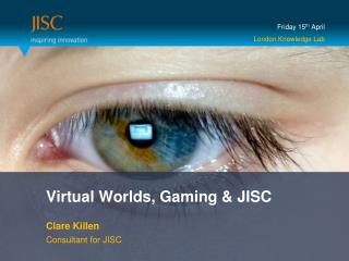 Virtual Worlds, Gaming & JISC