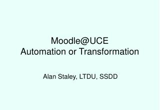 Moodle@UCE  Automation or Transformation