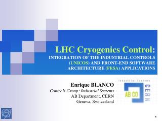Enrique BLANCO Controls Group: Industrial Systems AB Department, CERN Geneva, Switzerland