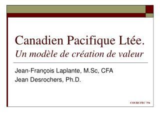 Canadien Pacifique Ltée. Un modèle de création de valeur