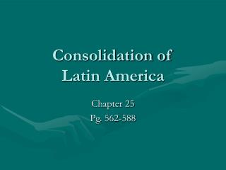 Consolidation of  Latin America