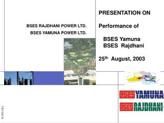 PRESENTATION ON    Performance of    BSES Yamuna    BSES  Rajdhani 25 th   August, 2003