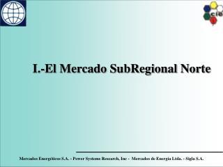 I.-El Mercado SubRegional Norte