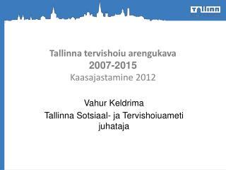 Tallinna tervishoiu arengukava  2007-2015 Kaasajastamine 2012