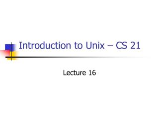 Introduction to Unix – CS 21