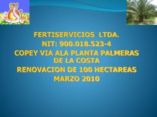 FERTISERVICIOS  LTDA. NIT: 900.018.523-4 COPEY VIA ALA PLANTA PALMERAS DE LA COSTA