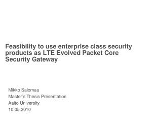 Feasibility to use enterprise class security products as LTE Evolved Packet Core Security Gateway