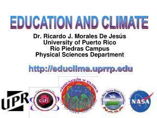 Dr. Ricardo J. Morales De Jesús University of Puerto Rico  Río Piedras Campus